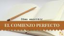 Cómo escribir el comienzo perfecto
